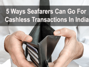 5 Ways Seafarers Can Go For Cashless Transactions In India