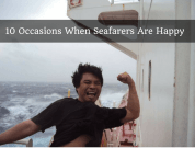 10 Occasions When Seafarers Are Happy On Board Ship