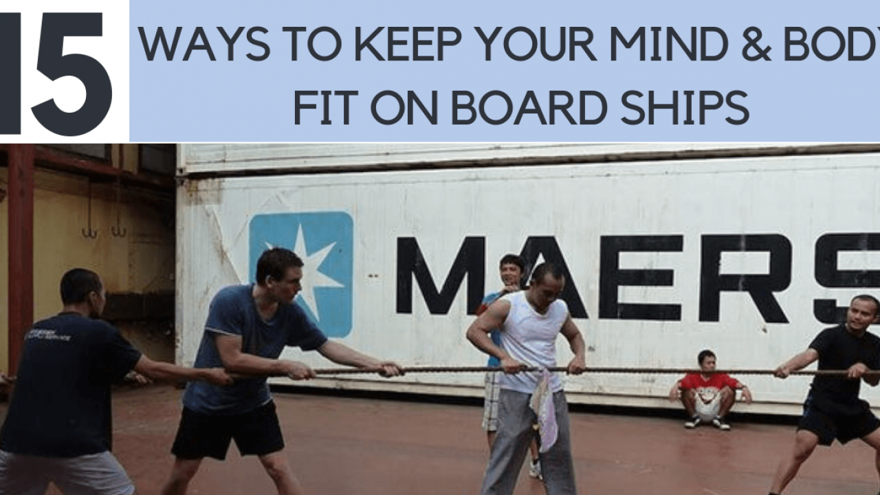 Top 15 Ways To Keep Your Mind And Body Fit On Board Ships
