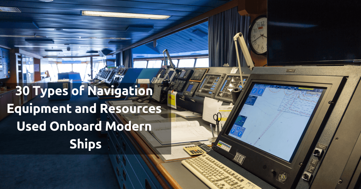 30 Types of Navigation Equipment and Resources Use Onboard Modern Ships