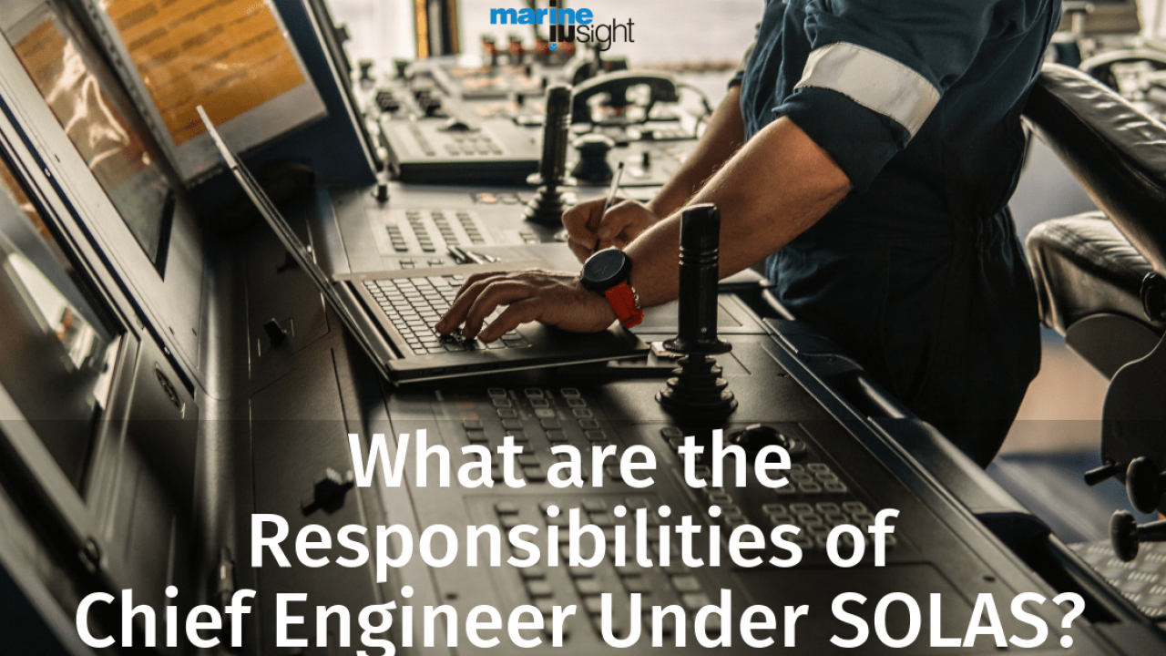 What are the Responsibilities of Chief Engineer Under SOLAS?