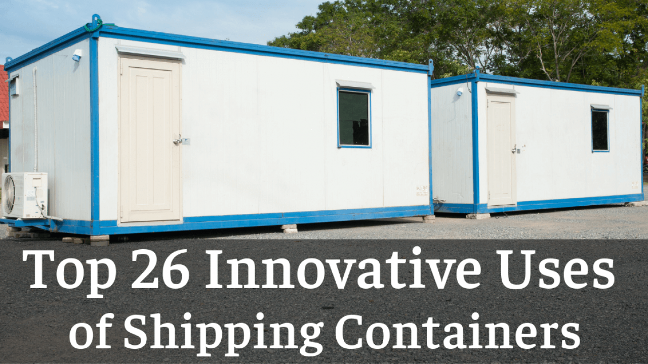 Top 26 Innovative Uses Of Shipping Containers
