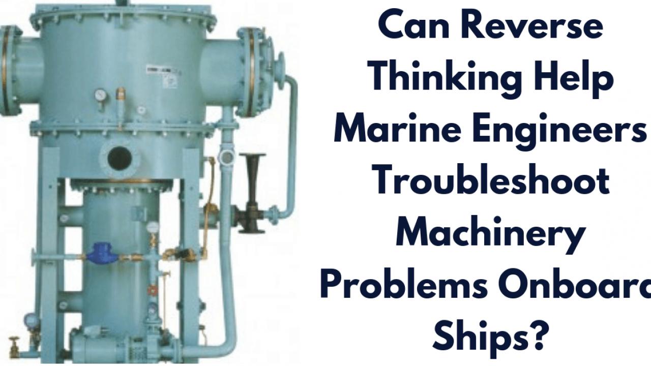 Can Reverse Thinking Help Marine Engineers Troubleshoot