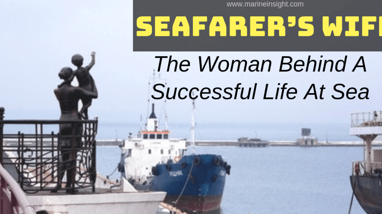 Seafarer\'s Wife : The Woman Behind A Successful Life At Sea