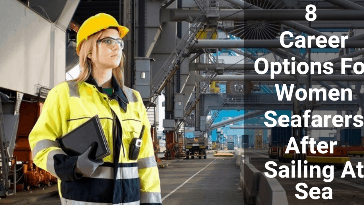 cfae2ca7a1a0 8 Career Options For Women Seafarers After Sailing At Sea