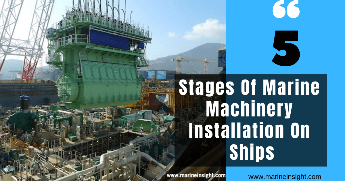 5 Stages Of Marine Machinery Installation On Ships