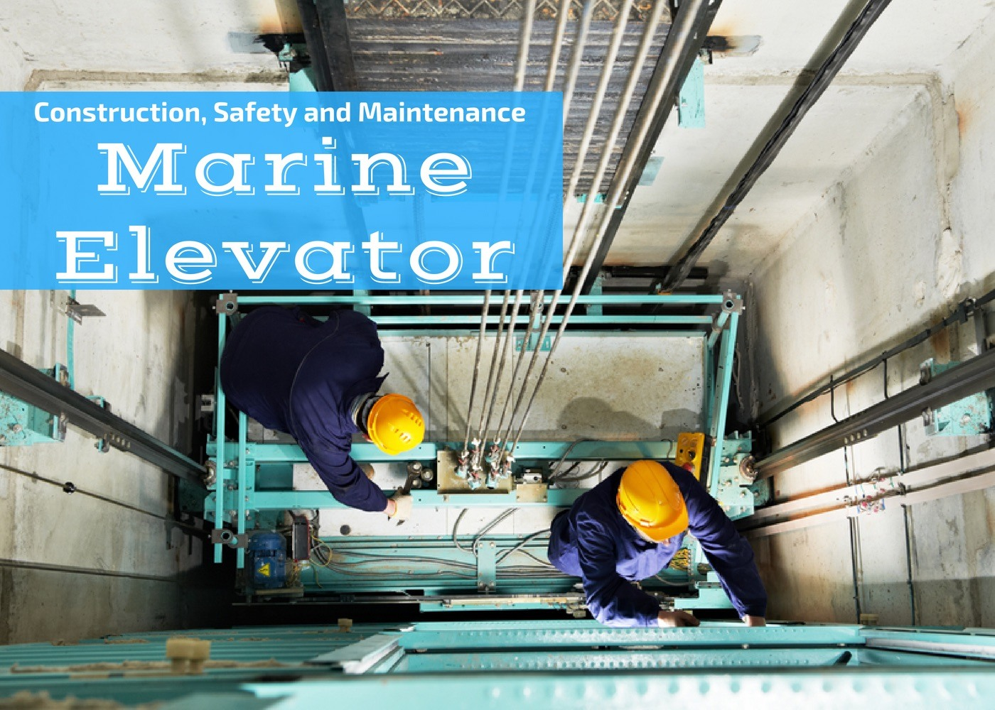 A Guide To Marine Elevators: Construction, Safety Devices