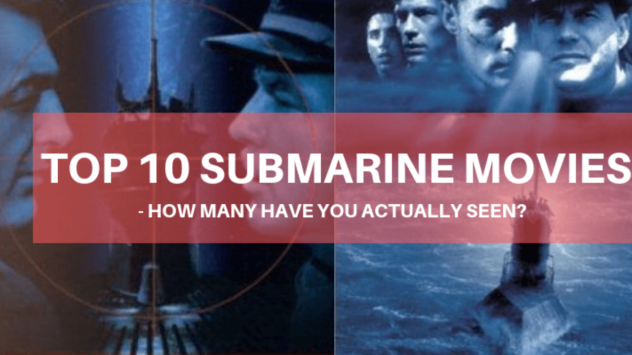 Top 10 Submarine Movies – How Many Have You Actually Seen?