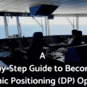A Step-by-Step Guide to Becoming a Dynamic Positioning (DP) Operator