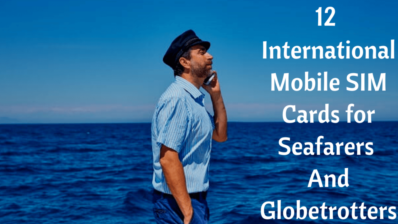 5 International Mobile SIM Cards for Seafarers