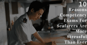 Reasons Competency Exams For Seafarers Are More Stressful Than Ever