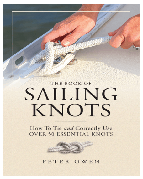 The Book of Sailing Knots How To Tie And Correctly Use Over 50 Essential Knots