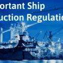 10 Important Ship Construction Regulations