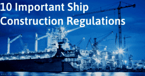 10 Important Ship Construction Regulations