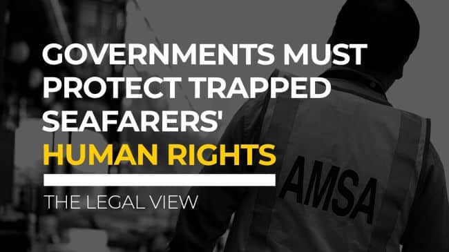 Governments Must Protect Trapped Seafarers' Human Rights - The Legal View