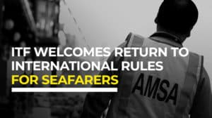 ITF-welcomes-return-to-international-rules-for-seafarers